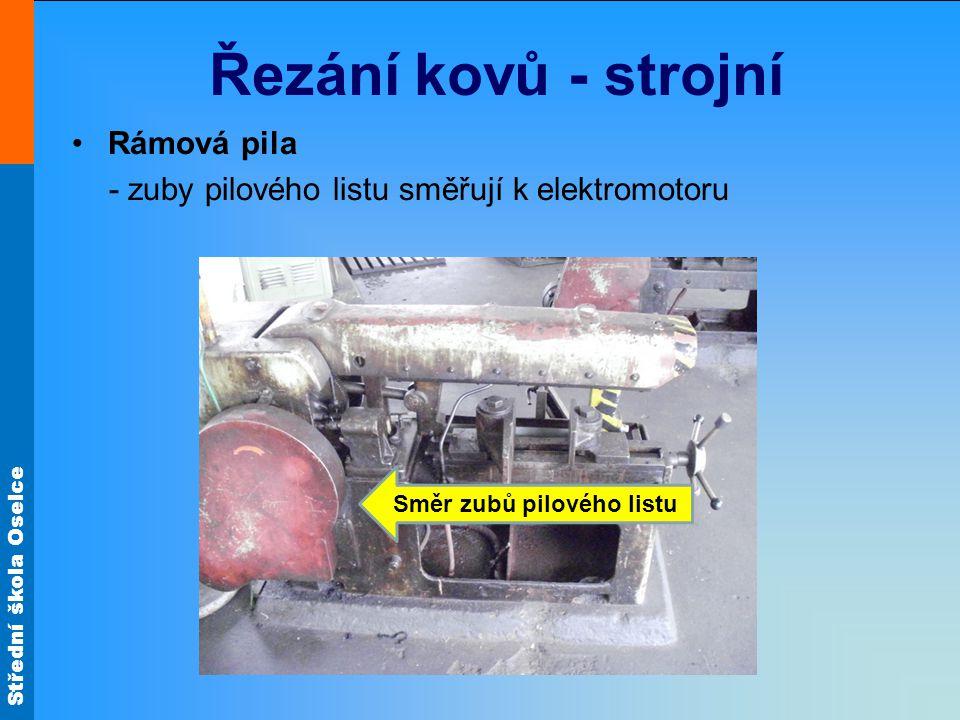 Střední škola Oselce Řezání kovů - strojní Rámová pila - zuby pilového listu směřují k elektromotoru Směr zubů pilového listu