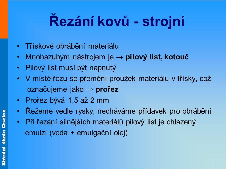 Střední škola Oselce Řezání kovů - strojní Kotoučová pila - používá se v sériové výrobě převážně na dělení materiálu - má větší prořez http://www.bow.cz/obrazky/3850231?img=3850231-1.jpg&sale= http://www.forsteel.eu/kotoucova-pila-na-kov-rotadry