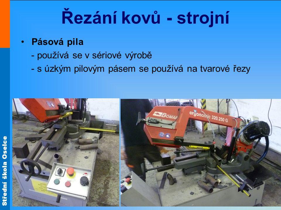 Střední škola Oselce Řezání kovů - strojní Pilová pás - používá se při strojním řezání pásových pil - tvoří nekonečný pás - konce jsou svařeny nebo natvrdo spájeny