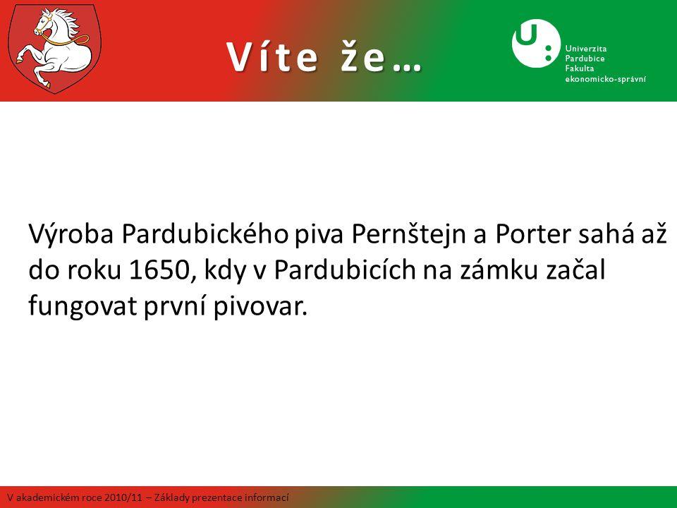 Víte že… V akademickém roce 2010/11 – Základy prezentace informací Výroba Pardubického piva Pernštejn a Porter sahá až do roku 1650, kdy v Pardubicích na zámku začal fungovat první pivovar.