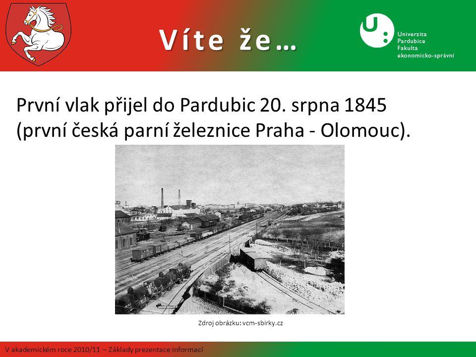 Víte že… V akademickém roce 2010/11 – Základy prezentace informací První vlak přijel do Pardubic 20. srpna 1845 (první česká parní železnice Praha - O