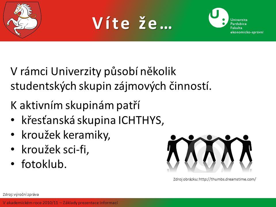 Víte že… V akademickém roce 2010/11 – Základy prezentace informací V rámci Univerzity působí několik studentských skupin zájmových činností. K aktivní