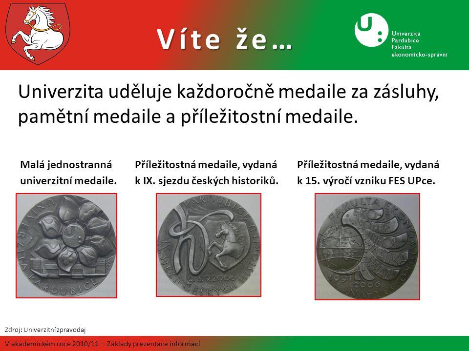 Víte že… V akademickém roce 2010/11 – Základy prezentace informací Univerzita uděluje každoročně medaile za zásluhy, pamětní medaile a příležitostní m