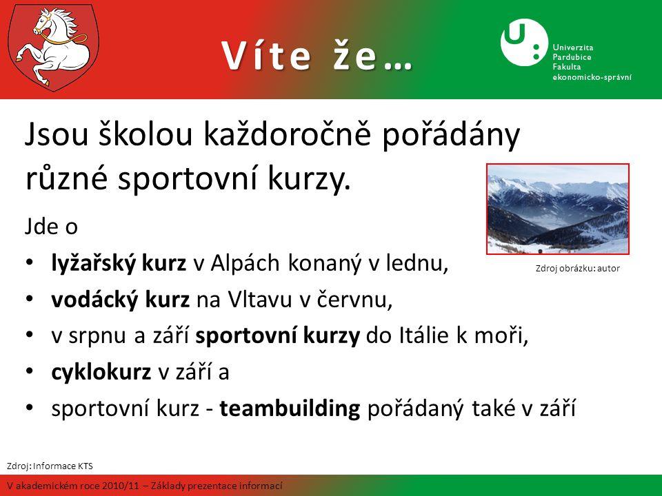 Víte že… V akademickém roce 2010/11 – Základy prezentace informací Jsou školou každoročně pořádány různé sportovní kurzy. Jde o lyžařský kurz v Alpách