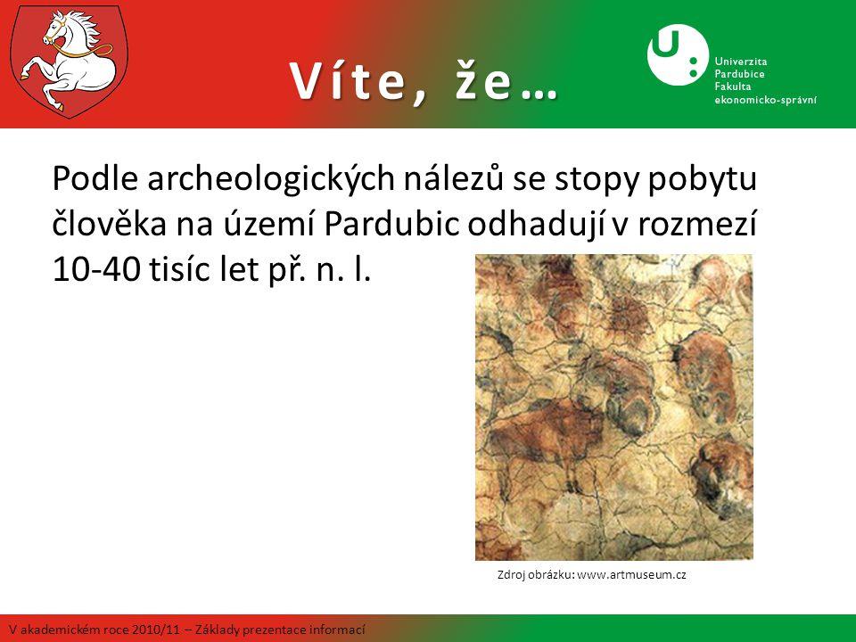 Víte, že… Podle archeologických nálezů se stopy pobytu člověka na území Pardubic odhadují v rozmezí 10-40 tisíc let př.