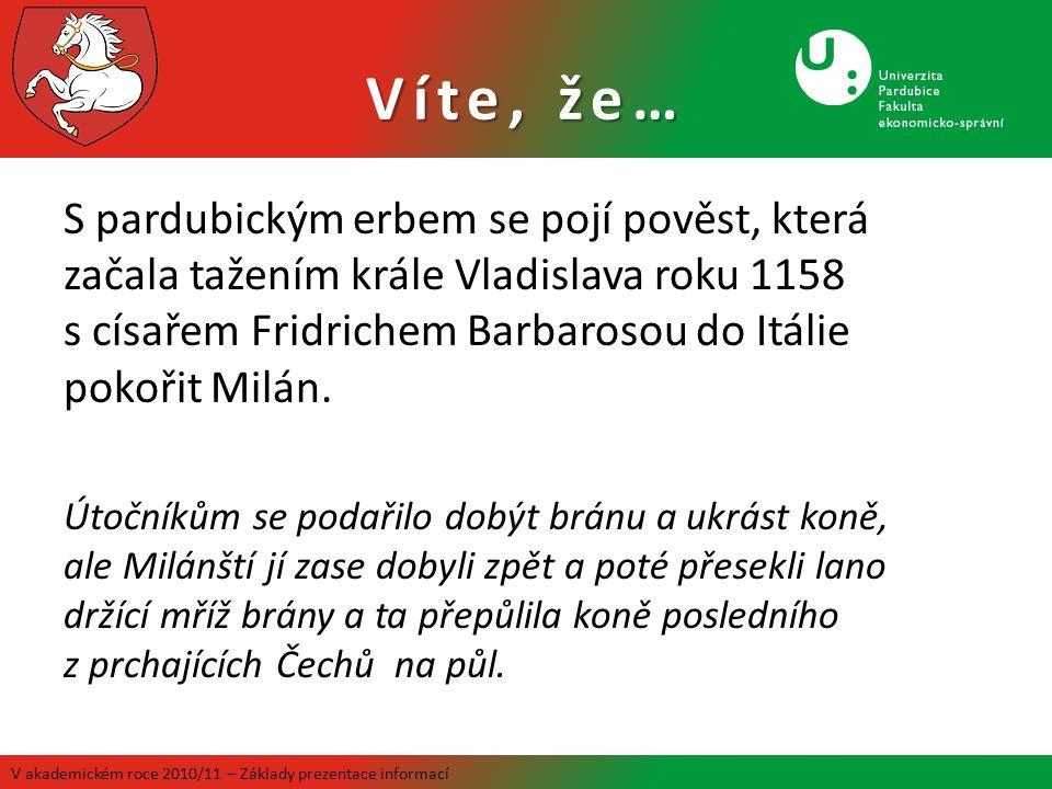 Víte, že… S pardubickým erbem se pojí pověst, která začala tažením krále Vladislava roku 1158 s císařem Fridrichem Barbarosou do Itálie pokořit Milán.
