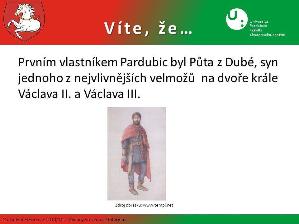 Víte, že… Prvním vlastníkem Pardubic byl Půta z Dubé, syn jednoho z nejvlivnějších velmožů na dvoře krále Václava II. a Václava III. Zdroj obrázku: ww