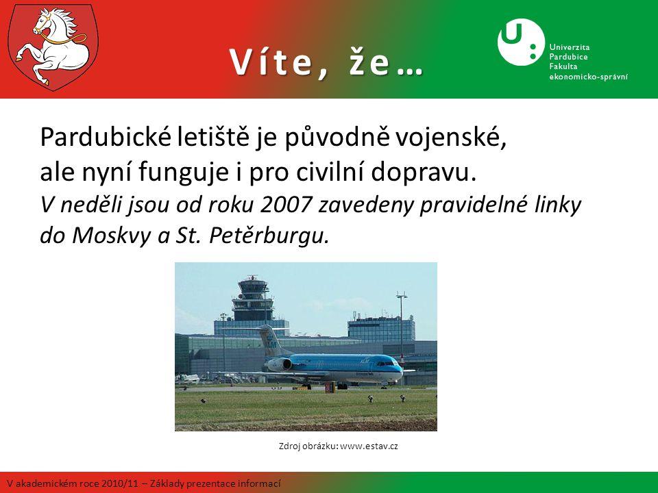 Víte, že… Pardubické letiště je původně vojenské, ale nyní funguje i pro civilní dopravu. V neděli jsou od roku 2007 zavedeny pravidelné linky do Mosk
