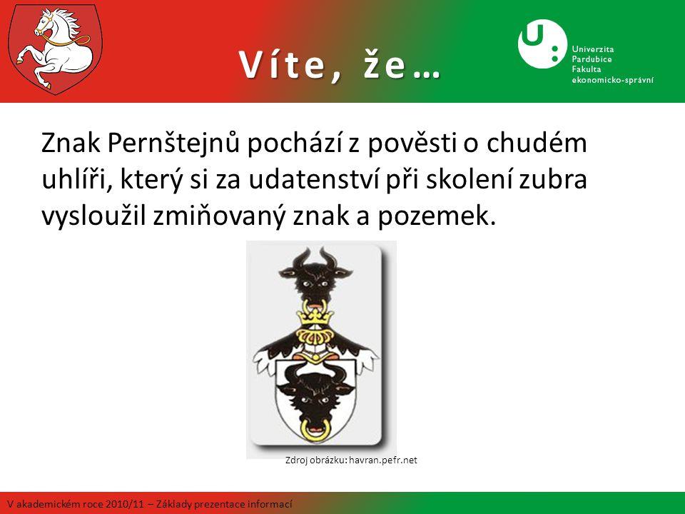 Znak Pernštejnů pochází z pověsti o chudém uhlíři, který si za udatenství při skolení zubra vysloužil zmiňovaný znak a pozemek. V akademickém roce 201