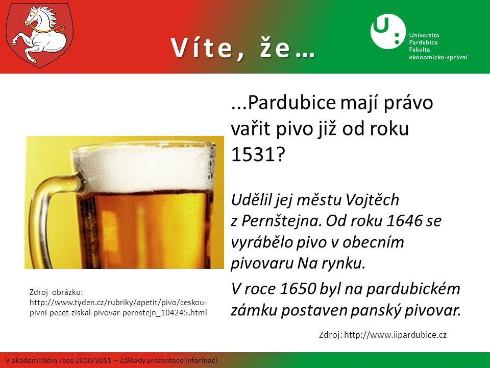 Víte, že…...Pardubice mají právo vařit pivo již od roku 1531? Udělil jej městu Vojtěch z Pernštejna. Od roku 1646 se vyrábělo pivo v obecním pivovaru