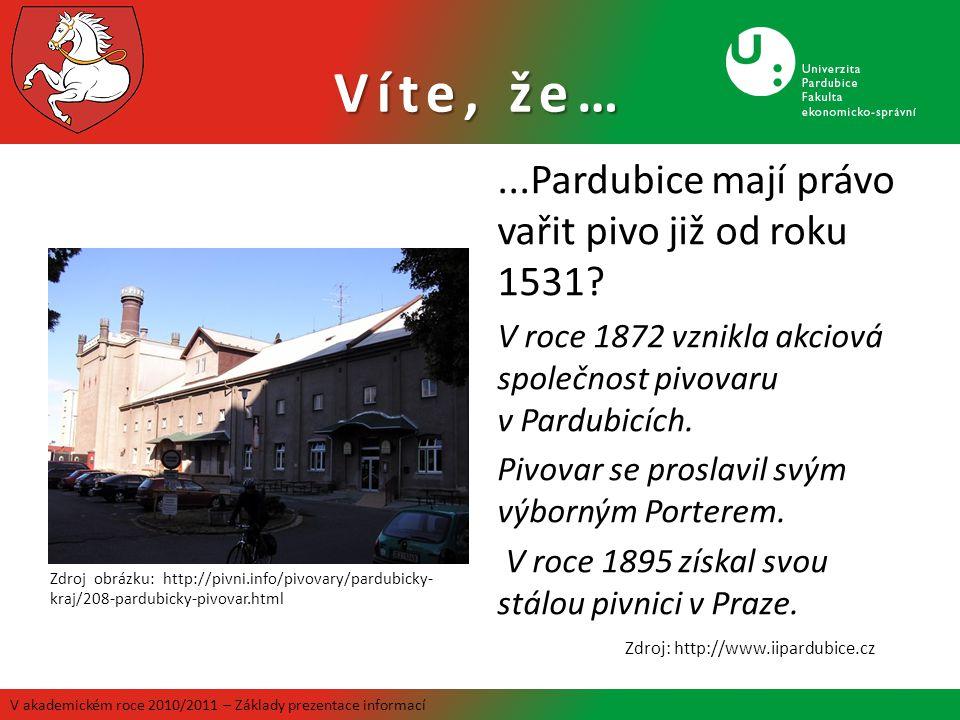Víte, že…...Pardubice mají právo vařit pivo již od roku 1531? V roce 1872 vznikla akciová společnost pivovaru v Pardubicích. Pivovar se proslavil svým