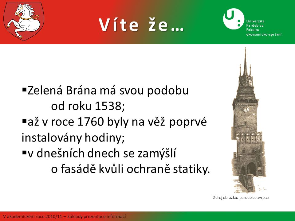 Víte že… V akademickém roce 2010/11 – Základy prezentace informací  Zelená Brána má svou podobu od roku 1538;  až v roce 1760 byly na věž poprvé instalovány hodiny;  v dnešních dnech se zamýšlí o fasádě kvůli ochraně statiky.