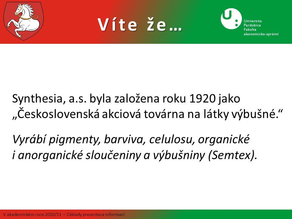 """Víte že… V akademickém roce 2010/11 – Základy prezentace informací Synthesia, a.s. byla založena roku 1920 jako """"Československá akciová továrna na lát"""