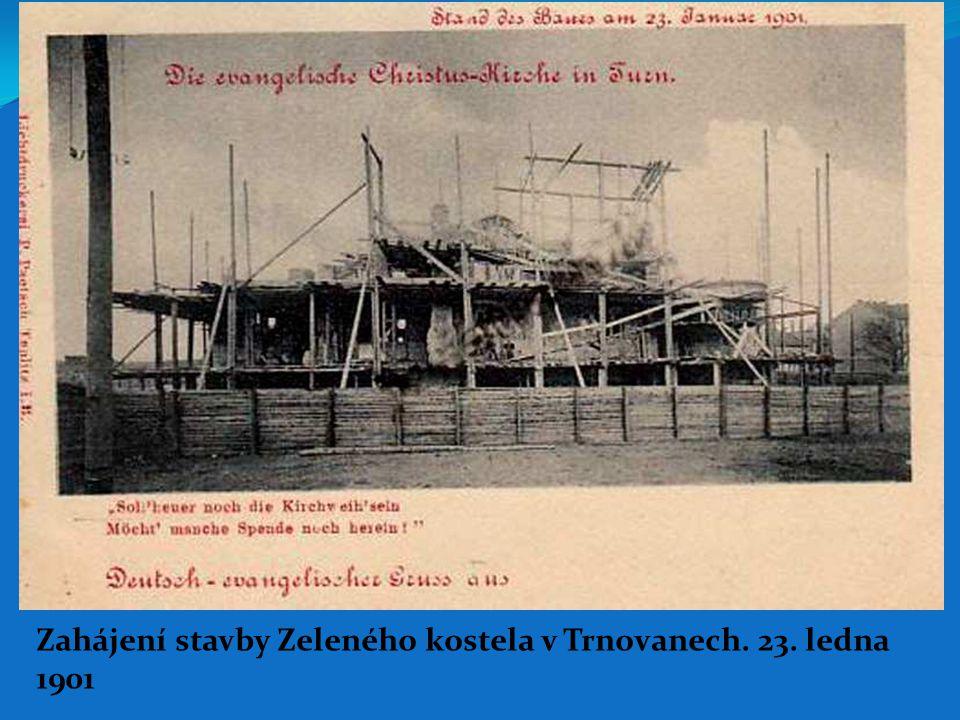 Zahájení stavby Zeleného kostela v Trnovanech. 23. ledna 1901