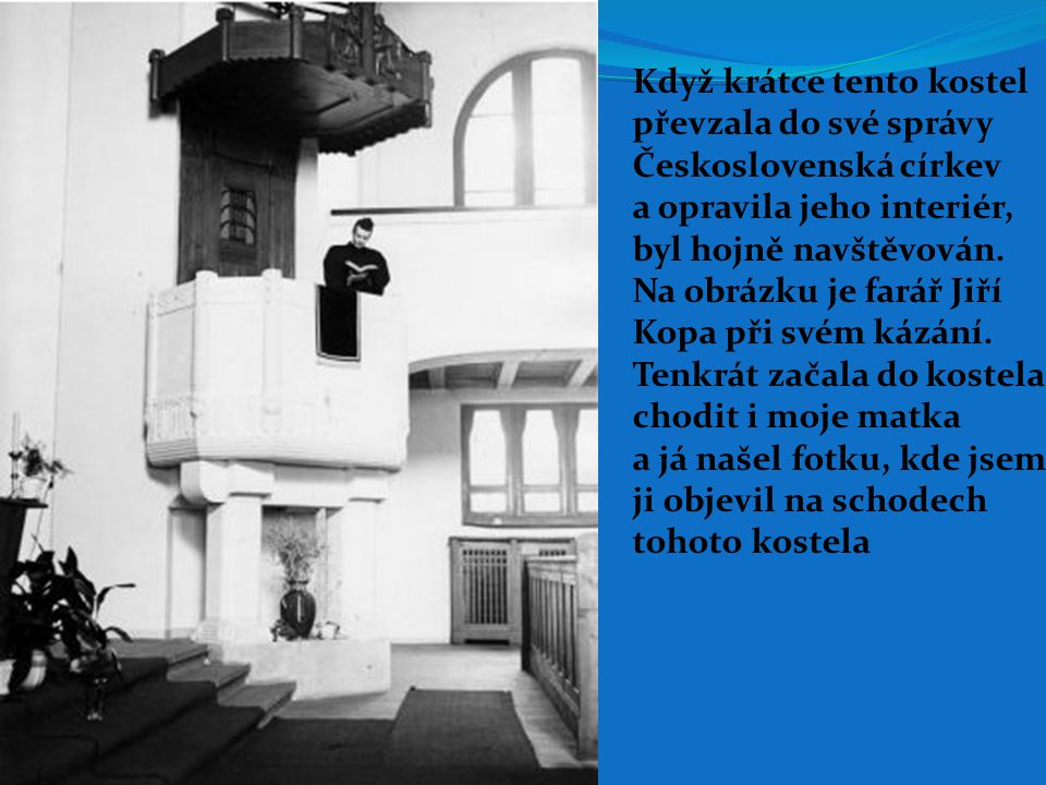 Když krátce tento kostel převzala do své správy Československá církev a opravila jeho interiér, byl hojně navštěvován. Na obrázku je farář Jiří Kopa p
