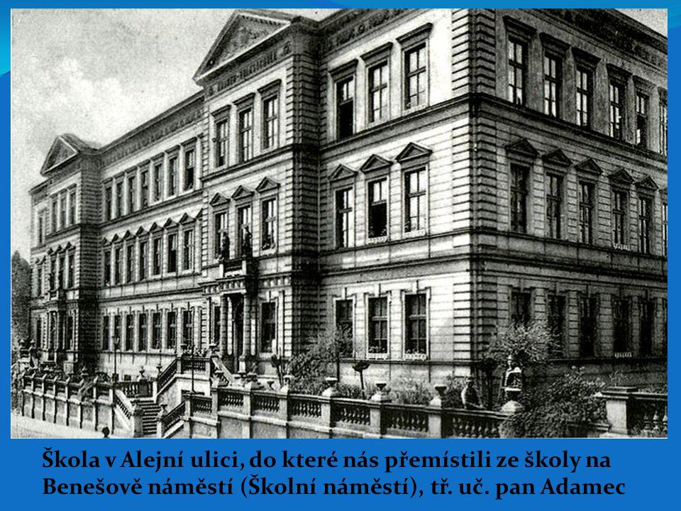 Škola v Alejní ulici, do které nás přemístili ze školy na Benešově náměstí (Školní náměstí), tř. uč. pan Adamec