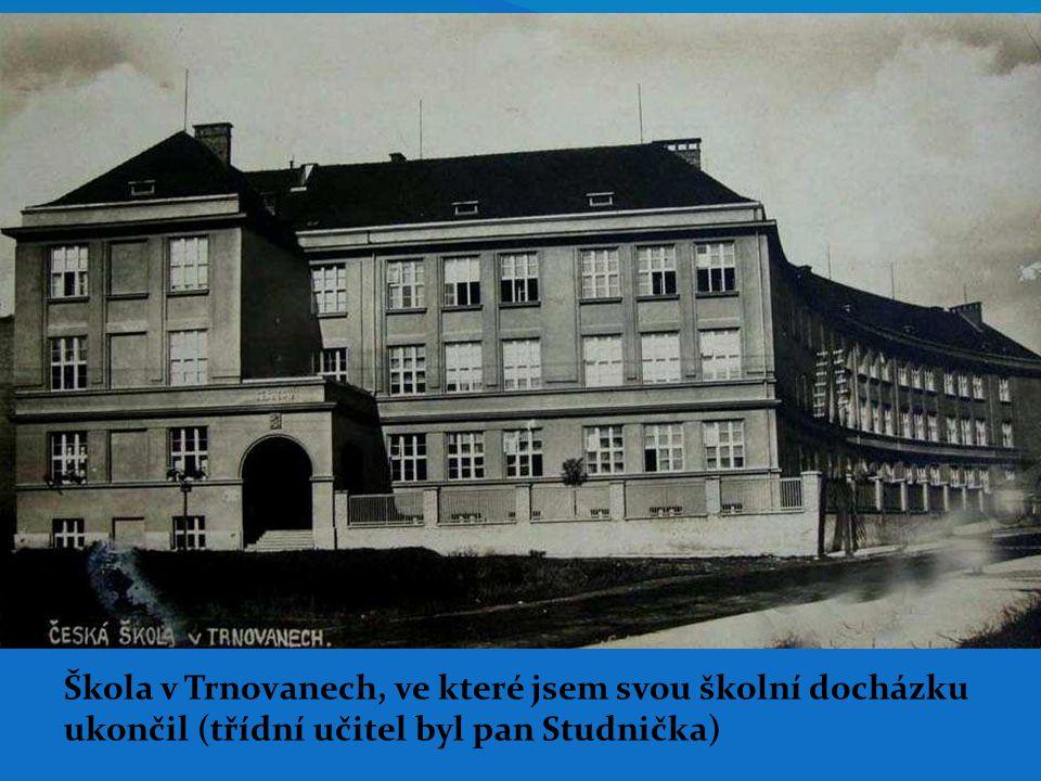 Škola v Trnovanech, ve které jsem svou školní docházku ukončil (třídní učitel byl pan Studnička)