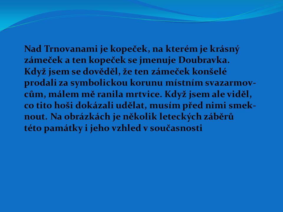 Nad Trnovanami je kopeček, na kterém je krásný zámeček a ten kopeček se jmenuje Doubravka.