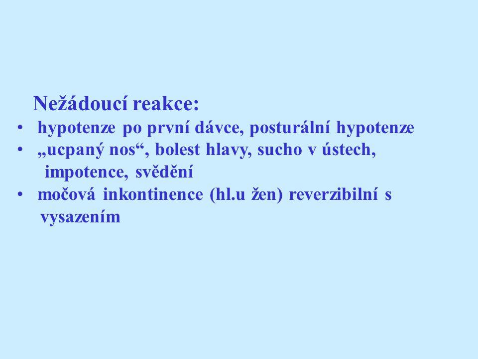 """Nežádoucí reakce: hypotenze po první dávce, posturální hypotenze """"ucpaný nos , bolest hlavy, sucho v ústech, impotence, svědění močová inkontinence (hl.u žen) reverzibilní s vysazením"""