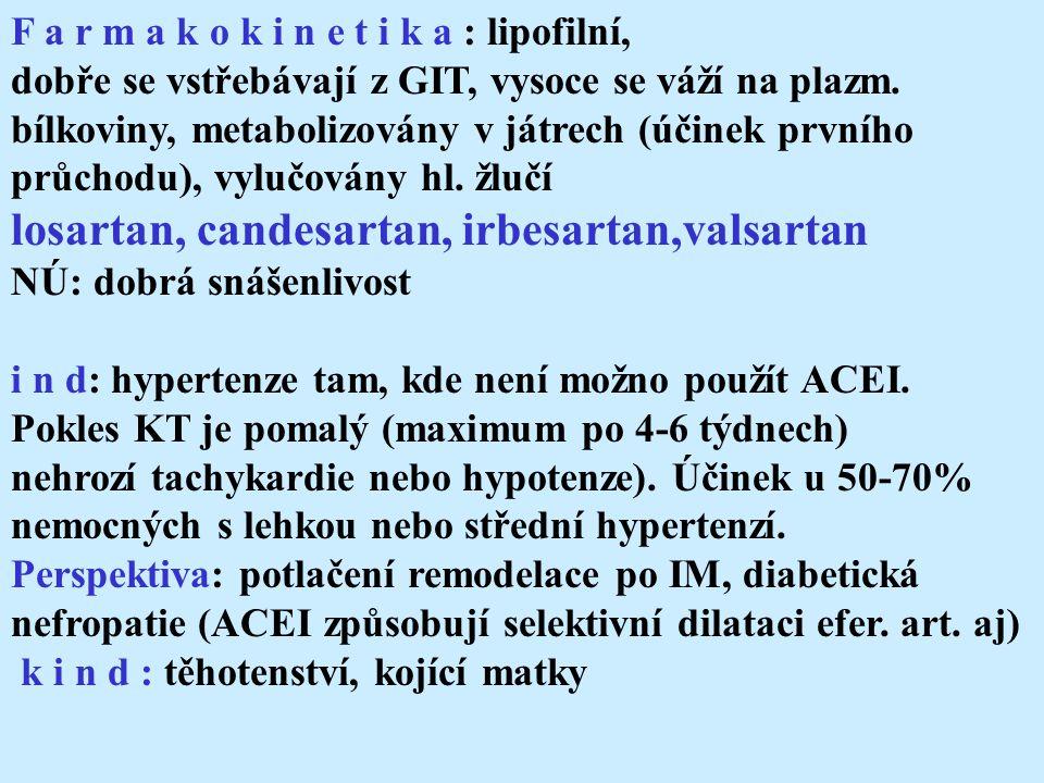 F a r m a k o k i n e t i k a : lipofilní, dobře se vstřebávají z GIT, vysoce se váží na plazm.