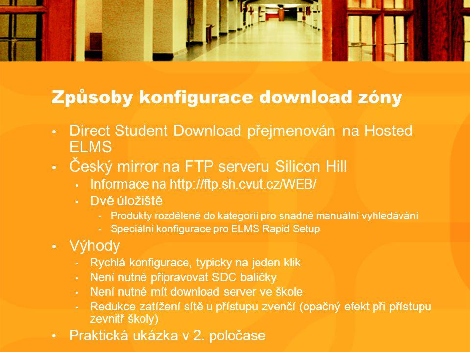 Způsoby konfigurace download zóny Direct Student Download přejmenován na Hosted ELMS Český mirror na FTP serveru Silicon Hill Informace na http://ftp.sh.cvut.cz/WEB/ Dvě úložiště Produkty rozdělené do kategorií pro snadné manuální vyhledávání Speciální konfigurace pro ELMS Rapid Setup Výhody Rychlá konfigurace, typicky na jeden klik Není nutné připravovat SDC balíčky Není nutné mít download server ve škole Redukce zatížení sítě u přístupu zvenčí (opačný efekt při přístupu zevnitř školy) Praktická ukázka v 2.