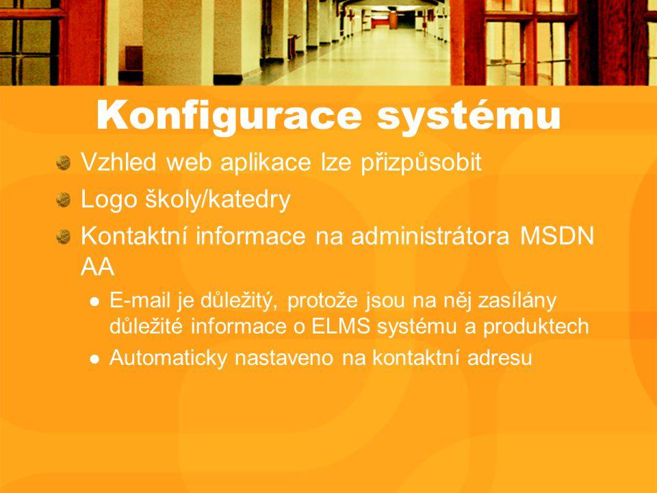Konfigurace systému Vzhled web aplikace lze přizpůsobit Logo školy/katedry Kontaktní informace na administrátora MSDN AA E-mail je důležitý, protože jsou na něj zasílány důležité informace o ELMS systému a produktech Automaticky nastaveno na kontaktní adresu