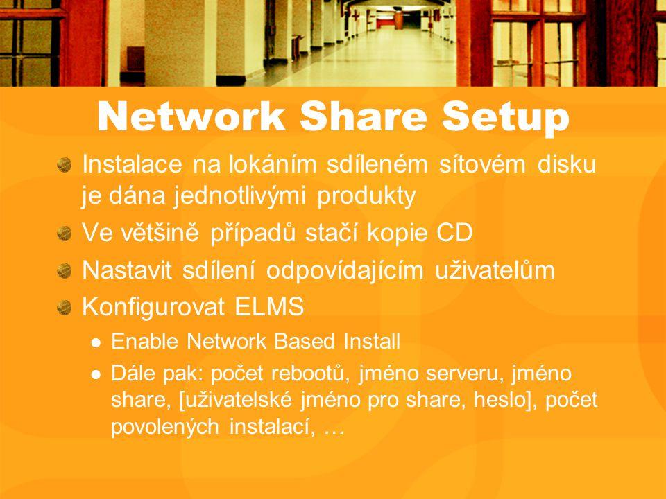 Network Share Setup Instalace na lokáním sdíleném sítovém disku je dána jednotlivými produkty Ve většině případů stačí kopie CD Nastavit sdílení odpovídajícím uživatelům Konfigurovat ELMS Enable Network Based Install Dále pak: počet rebootů, jméno serveru, jméno share, [uživatelské jméno pro share, heslo], počet povolených instalací, …