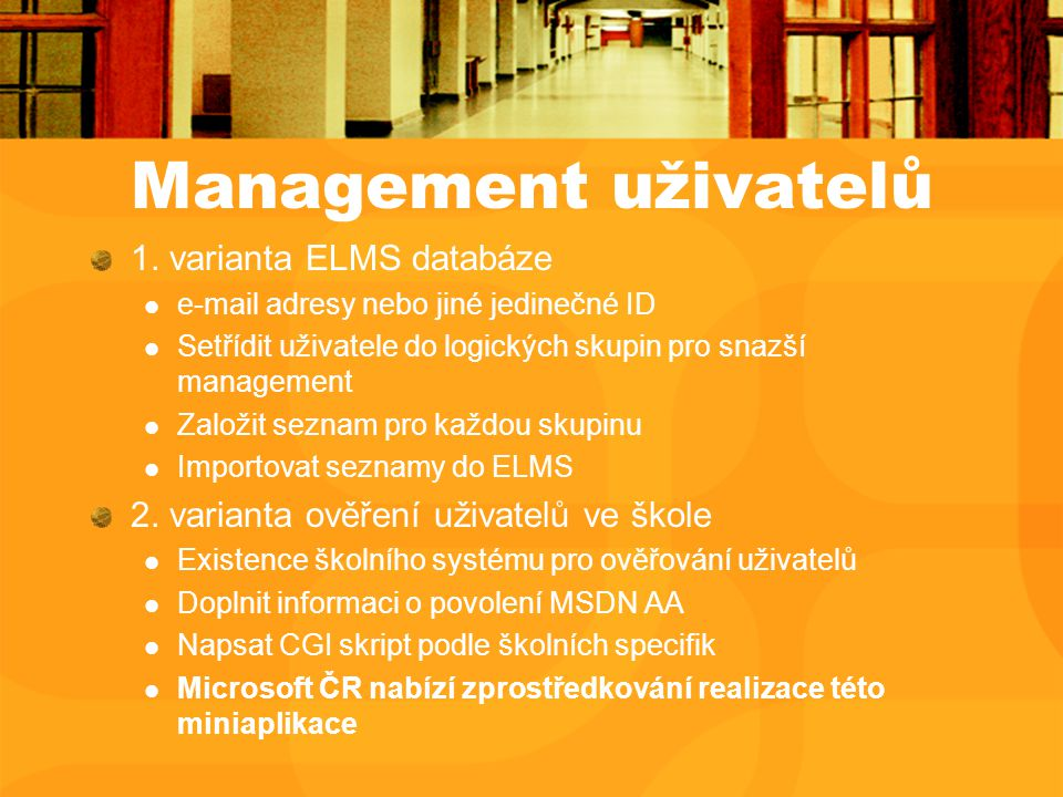 Management uživatelů 1. varianta ELMS databáze e-mail adresy nebo jiné jedinečné ID Setřídit uživatele do logických skupin pro snazší management Založ