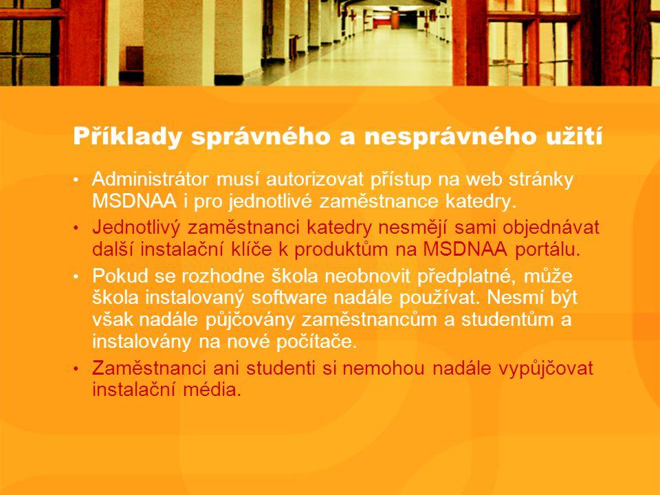 Příklady správného a nesprávného užití Administrátor musí autorizovat přístup na web stránky MSDNAA i pro jednotlivé zaměstnance katedry.