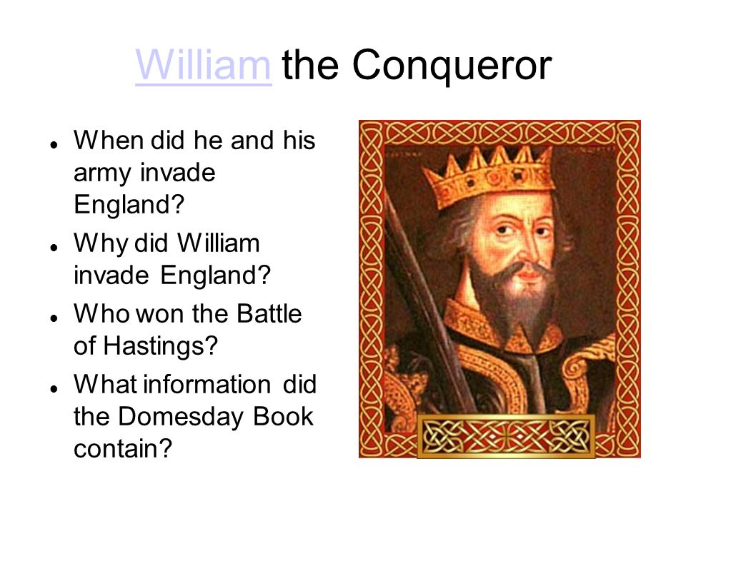 WilliamWilliam the Conqueror When did he and his army invade England.
