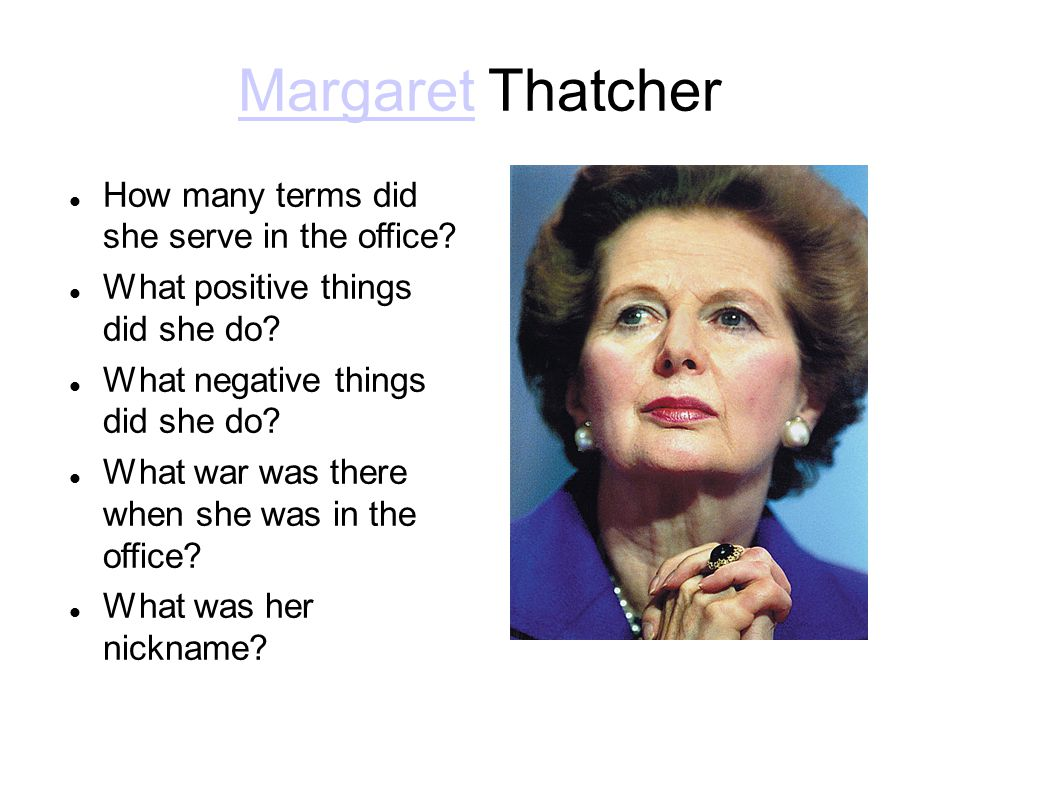 MargaretMargaret Thatcher How many terms did she serve in the office.