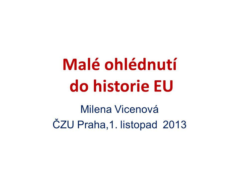 Malé ohlédnutí do historie EU Milena Vicenová ČZU Praha,1. listopad 2013