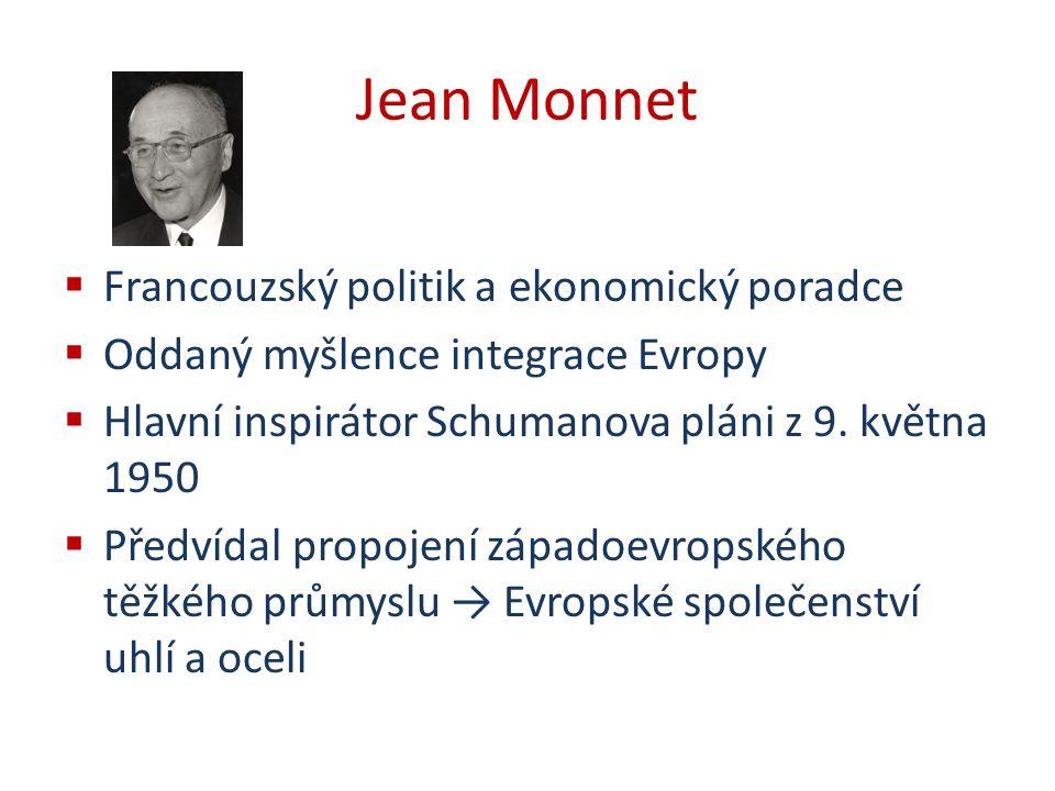Jean Monnet  Francouzský politik a ekonomický poradce  Oddaný myšlence integrace Evropy  Hlavní inspirátor Schumanova pláni z 9. května 1950  Před