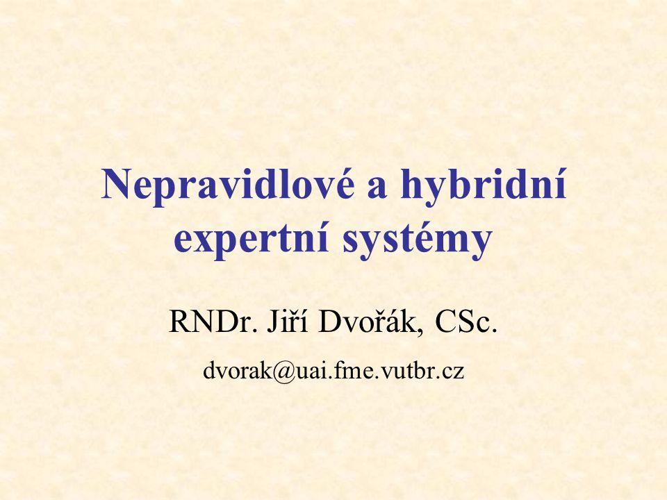 Nepravidlové a hybridní expertní systémy RNDr. Jiří Dvořák, CSc. dvorak@uai.fme.vutbr.cz