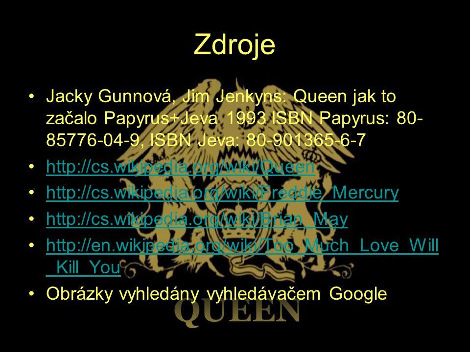 Zdroje Jacky Gunnová, Jim Jenkyns: Queen jak to začalo Papyrus+Jeva 1993 ISBN Papyrus: 80- 85776-04-9, ISBN Jeva: 80-901365-6-7 http://cs.wikipedia.or