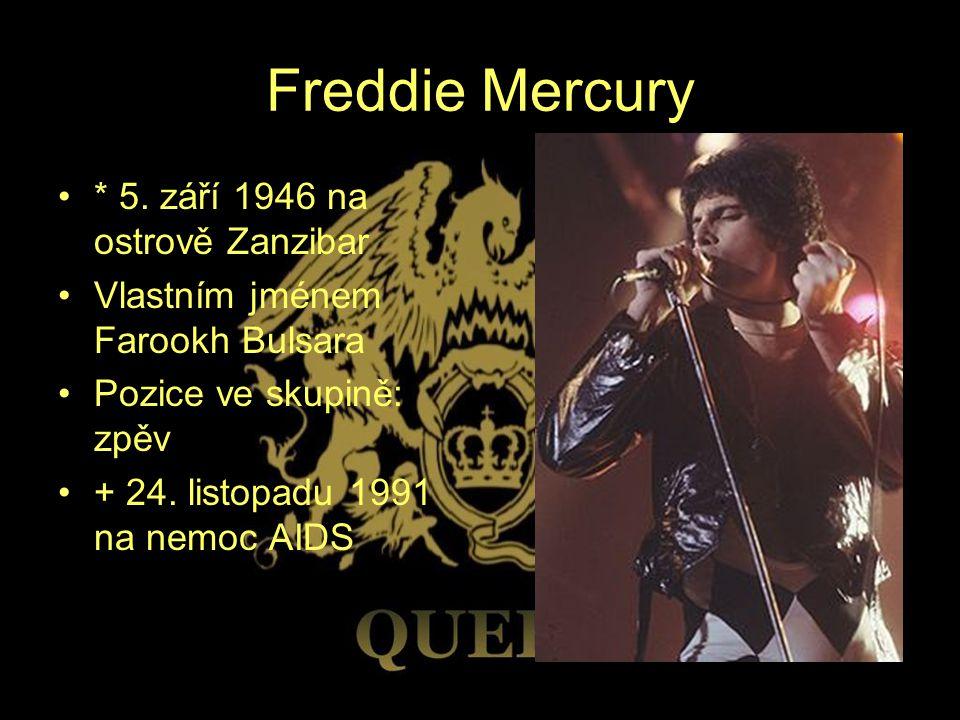 Freddie Mercury * 5. září 1946 na ostrově Zanzibar Vlastním jménem Farookh Bulsara Pozice ve skupině: zpěv + 24. listopadu 1991 na nemoc AIDS