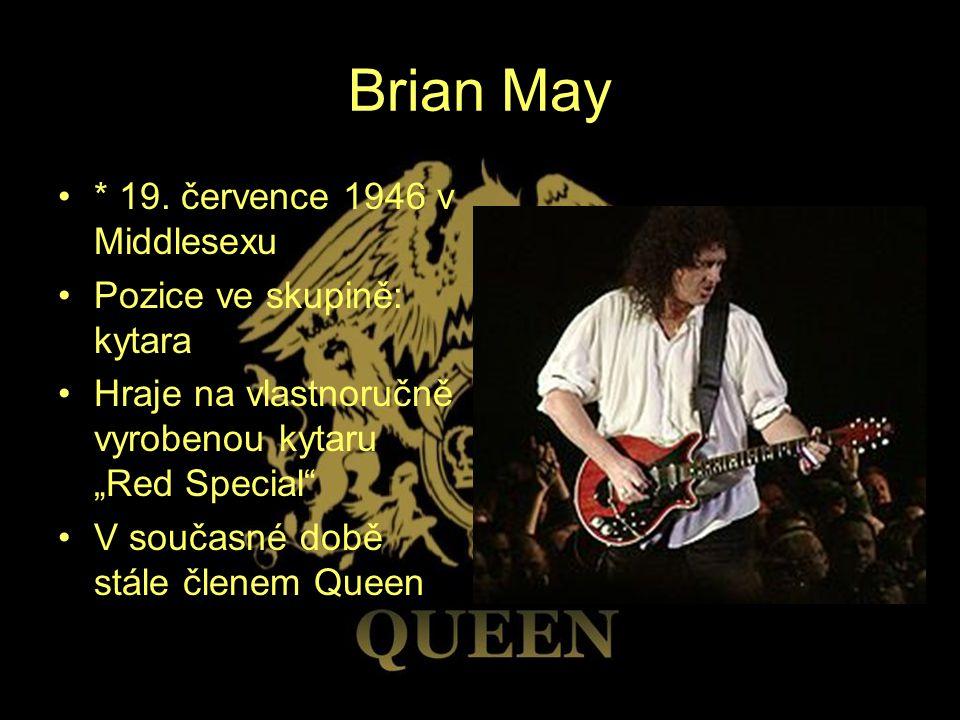 """Brian May * 19. července 1946 v Middlesexu Pozice ve skupině: kytara Hraje na vlastnoručně vyrobenou kytaru """"Red Special"""" V současné době stále členem"""