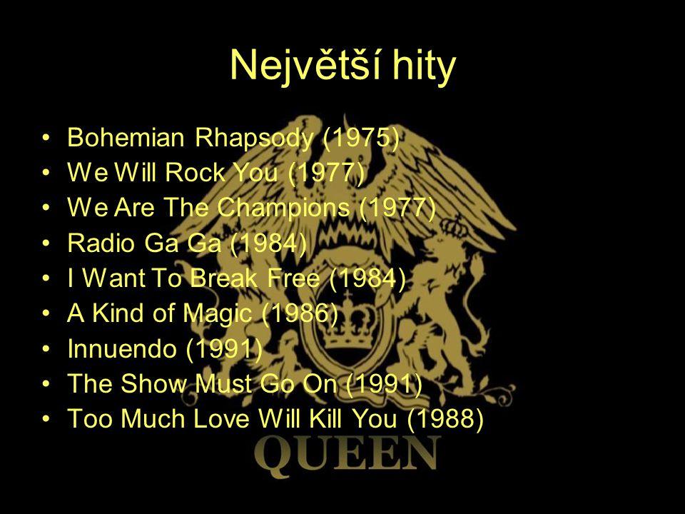 Zdroje Jacky Gunnová, Jim Jenkyns: Queen jak to začalo Papyrus+Jeva 1993 ISBN Papyrus: 80- 85776-04-9, ISBN Jeva: 80-901365-6-7 http://cs.wikipedia.org/wiki/Queen http://cs.wikipedia.org/wiki/Freddie_Mercury http://cs.wikipedia.org/wiki/Brian_May http://en.wikipedia.org/wiki/Too_Much_Love_Will _Kill_Youhttp://en.wikipedia.org/wiki/Too_Much_Love_Will _Kill_You Obrázky vyhledány vyhledávačem Google