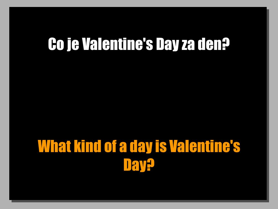 Co je Valentine s Day za den What kind of a day is Valentine s Day