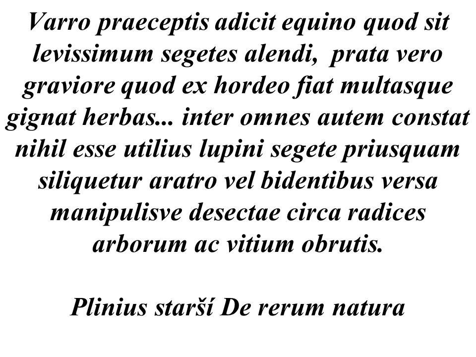 Varro praeceptis adicit equino quod sit levissimum segetes alendi, prata vero graviore quod ex hordeo fiat multasque gignat herbas...