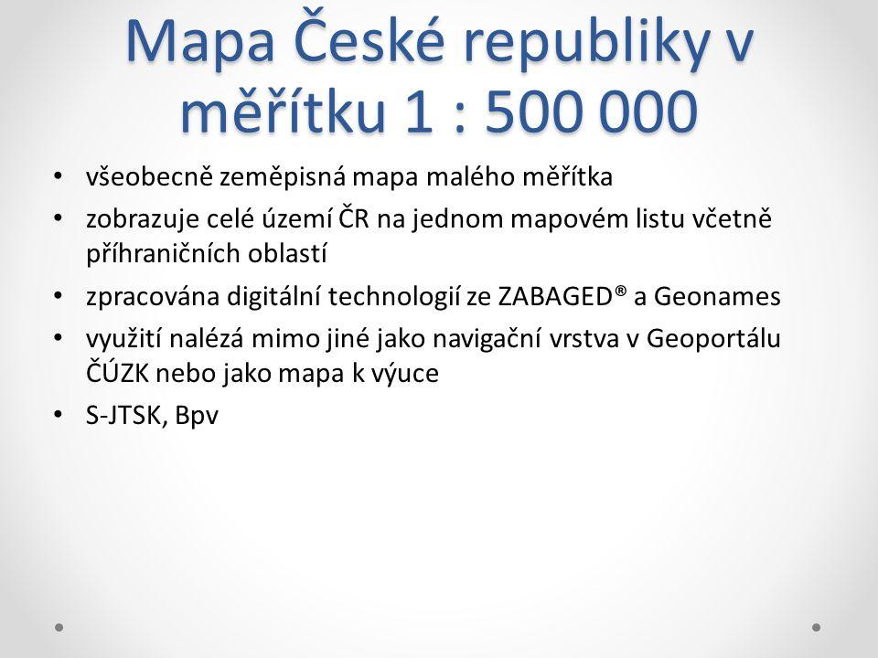 Mapa České republiky v měřítku 1 : 500 000 všeobecně zeměpisná mapa malého měřítka zobrazuje celé území ČR na jednom mapovém listu včetně příhraničních oblastí zpracována digitální technologií ze ZABAGED® a Geonames využití nalézá mimo jiné jako navigační vrstva v Geoportálu ČÚZK nebo jako mapa k výuce S-JTSK, Bpv