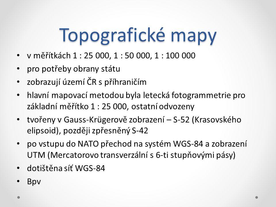 Topografické mapy v měřítkách 1 : 25 000, 1 : 50 000, 1 : 100 000 pro potřeby obrany státu zobrazují území ČR s příhraničím hlavní mapovací metodou byla letecká fotogrammetrie pro základní měřítko 1 : 25 000, ostatní odvozeny tvořeny v Gauss-Krügerově zobrazení – S-52 (Krasovského elipsoid), později zpřesněný S-42 po vstupu do NATO přechod na systém WGS-84 a zobrazení UTM (Mercatorovo transverzální s 6-ti stupňovými pásy) dotištěna síť WGS-84 Bpv