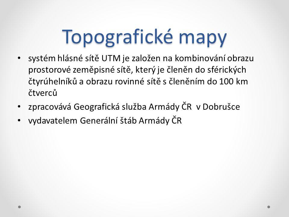 Topografické mapy systém hlásné sítě UTM je založen na kombinování obrazu prostorové zeměpisné sítě, který je členěn do sférických čtyrúhelníků a obrazu rovinné sítě s členěním do 100 km čtverců zpracovává Geografická služba Armády ČR v Dobrušce vydavatelem Generální štáb Armády ČR