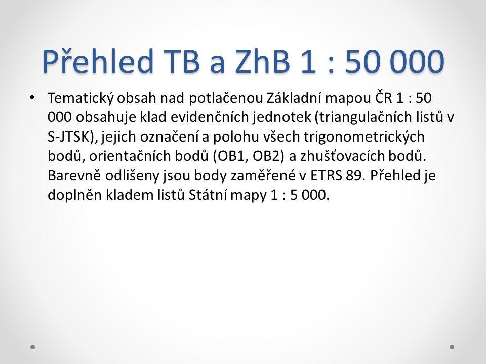 Přehled TB a ZhB 1 : 50 000 Tematický obsah nad potlačenou Základní mapou ČR 1 : 50 000 obsahuje klad evidenčních jednotek (triangulačních listů v S-JTSK), jejich označení a polohu všech trigonometrických bodů, orientačních bodů (OB1, OB2) a zhušťovacích bodů.