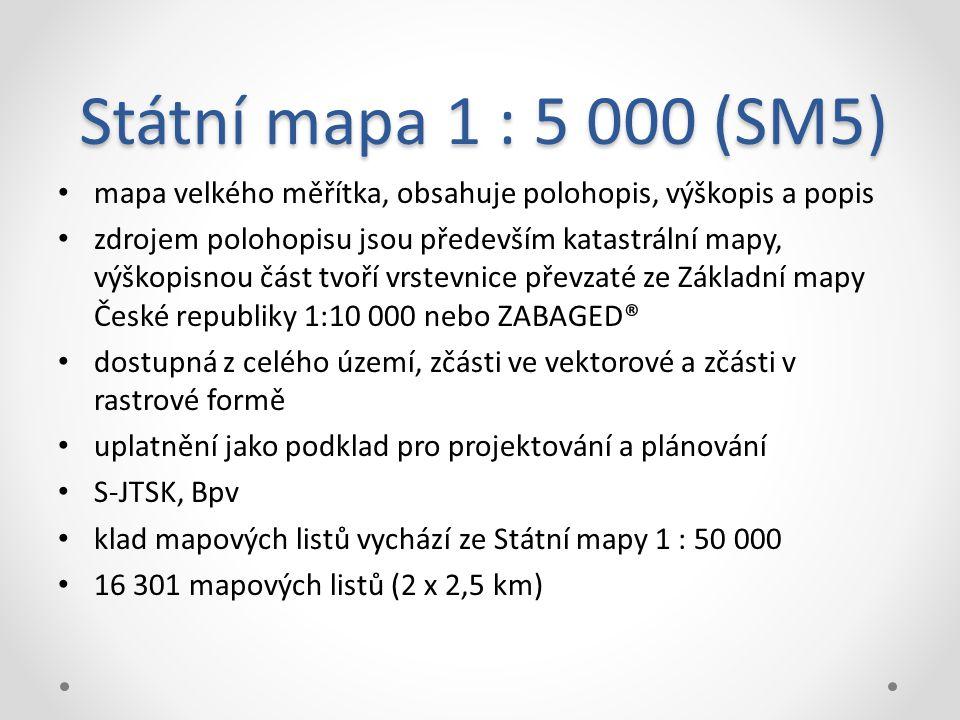Státní mapa 1 : 5 000 (SM5) mapa velkého měřítka, obsahuje polohopis, výškopis a popis zdrojem polohopisu jsou především katastrální mapy, výškopisnou část tvoří vrstevnice převzaté ze Základní mapy České republiky 1:10 000 nebo ZABAGED® dostupná z celého území, zčásti ve vektorové a zčásti v rastrové formě uplatnění jako podklad pro projektování a plánování S-JTSK, Bpv klad mapových listů vychází ze Státní mapy 1 : 50 000 16 301 mapových listů (2 x 2,5 km)