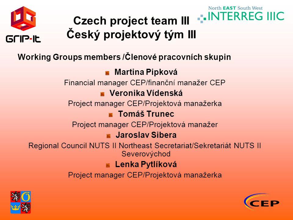 Czech project team III Český projektový tým III Working Groups members /Členové pracovních skupin Martina Pipková Financial manager CEP/finanční manaž
