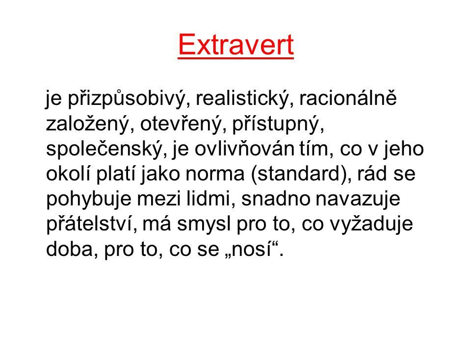 """Extravert je přizpůsobivý, realistický, racionálně založený, otevřený, přístupný, společenský, je ovlivňován tím, co v jeho okolí platí jako norma (standard), rád se pohybuje mezi lidmi, snadno navazuje přátelství, má smysl pro to, co vyžaduje doba, pro to, co se """"nosí ."""