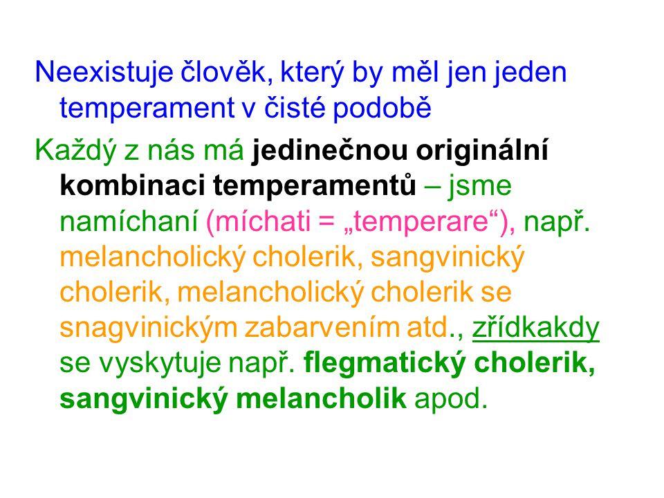 """Neexistuje člověk, který by měl jen jeden temperament v čisté podobě Každý z nás má jedinečnou originální kombinaci temperamentů – jsme namíchaní (míchati = """"temperare ), např."""