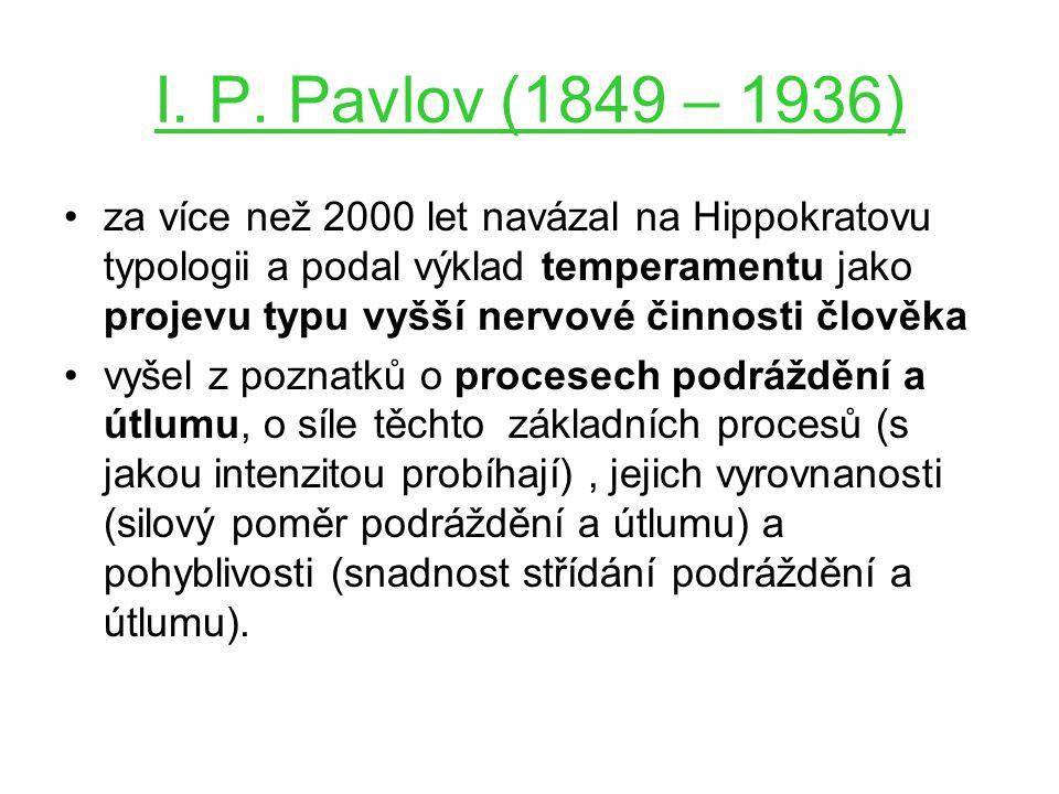 I. P. Pavlov (1849 – 1936) za více než 2000 let navázal na Hippokratovu typologii a podal výklad temperamentu jako projevu typu vyšší nervové činnosti