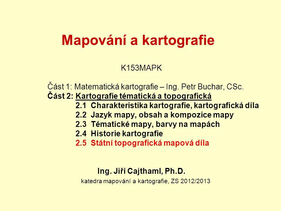 Mapování a kartografie K153MAPK Část 1: Matematická kartografie – Ing.